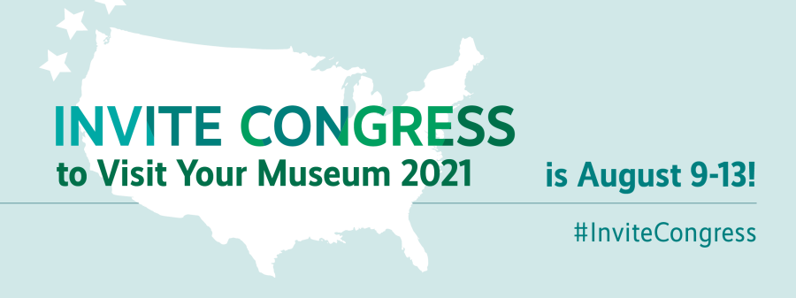 Image of US map in white on light green background with three stars at upper left corner and text - Invite Congress to Visit Your Museum 2021 is August 9-13! #InviteCongress